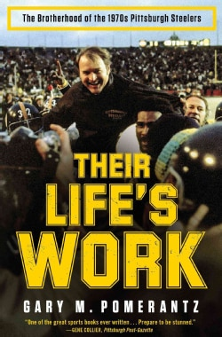 Their Life's Work: The Brotherhood of the 1970s Pittsburgh Steelers (Paperback)