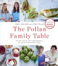 The Pollan Family Table: The Best Recipes and Kitchen Wisdom for Delicious, Healthy Family Meals (Hardcover)