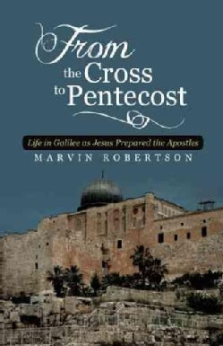 From the Cross to Pentecost: Life in Galilee As Jesus Prepared the Apostles (Paperback)