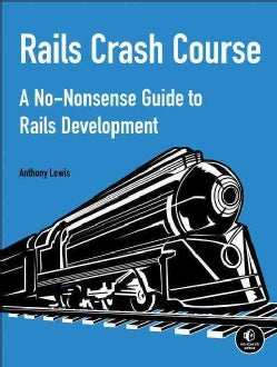 Rails Crash Course: A No-Nonsense Guide to Rails Development (Paperback)