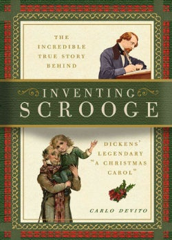Inventing Scrooge: The Incredible True Story Behind Dickens' Legendary A Christmas Carol (Hardcover)