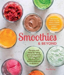 Smoothies & Beyond: Recipes and Ideas for Using Your Pro-blender for Any Meal of the Day from Batters to Soups to... (Hardcover)