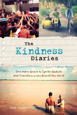 The Kindness Diaries: One Man's Quest to Ignite Goodwill and Transform Lives Around the World (Hardcover)