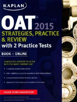 Kaplan OAT 2015: Strategies, Practice, and Review With 2 Practice Tests