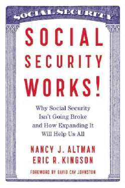 Social Security Works!: Why Social Security Isn't Going Broke and How Expanding It Will Help Us All (Paperback)