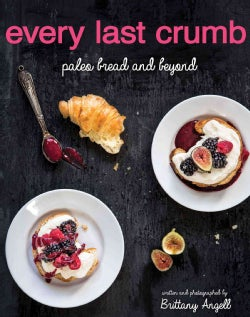 Every Last Crumb: Paleo Bread and Beyond (Paperback)