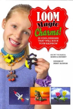 Loom Magic Charms!: 25 Cool Designs That Will Rock Your Rainbow (Hardcover)