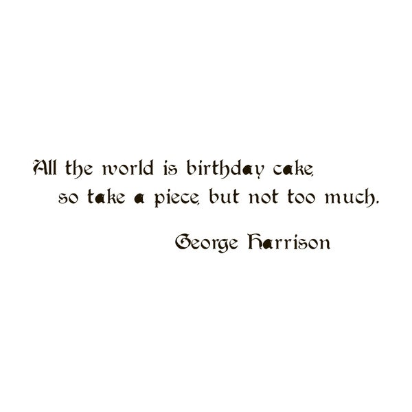 Quote Saying George Harrison Birthday Cake Vinyl Wall Art Decal