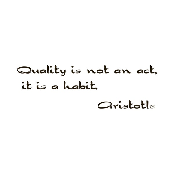 Quote 'Quality is not an Act, it is a Habit' Black Vinyl Wall Decal Sticker
