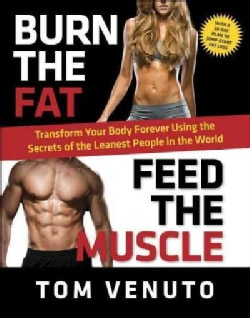 Burn the Fat, Feed the Muscle: Transform Your Body Forever Using the Secrets of the Leanest People in the World (Paperback)