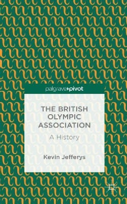 The British Olympic Association: A History (Hardcover)