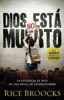 Dios no esta muerto / God is not Dead: La evidencia de Dios en una epoca de incertidumbre / Evidence of God in an... (Paperback)