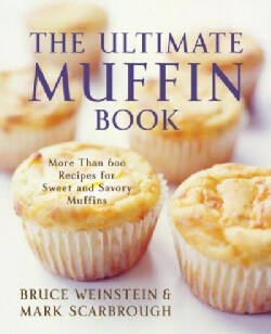 The Ultimate Muffin Book: More Than 600 Recipes for Sweet and Savory Muffins (Paperback)