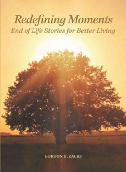 Redefining Moments: End of Life Stories for Better Living (Hardcover)
