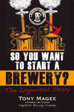 So You Want to Start a Brewery?: The Lagunitas Story (Paperback)