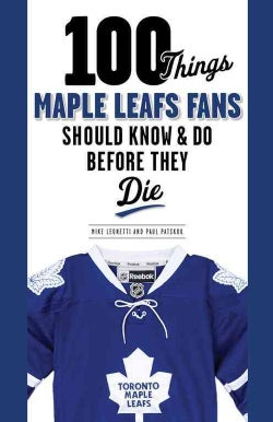 100 Things Maple Leafs Fans Should Know & Do Before They Die (Paperback)
