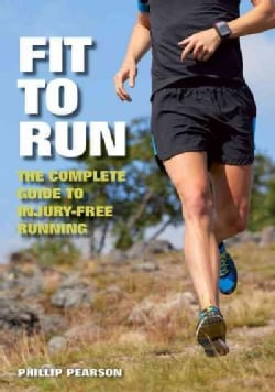 Fit to Run: The Complete Guide to Injury-Free Running (Paperback)