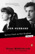 Her Husband: Ted Hughes and Sylvia Plath--A Marriage (Paperback)