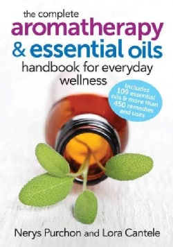 The Complete Aromatherapy and Essential Oils Handbook for Everyday Wellness (Paperback)