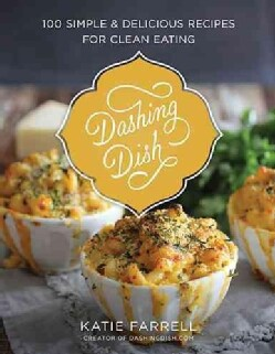 Dashing Dish: 100 Simple and Delicious Recipes for Clean Eating (Hardcover)