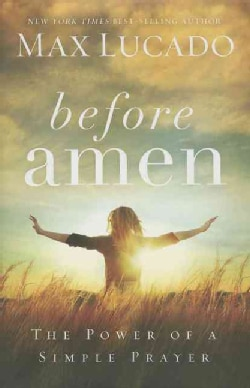 Before Amen: The Power of a Simple Prayer (Hardcover)