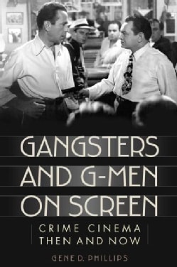 Gangsters and G-Men on Screen: Crime Cinema Then and Now (Hardcover)