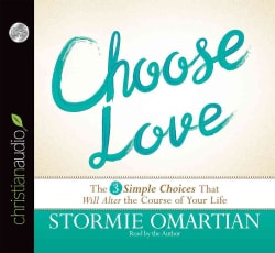 Choose Love: The Three Simple Choices That Will Alter the Course of Your Life (CD-Audio)