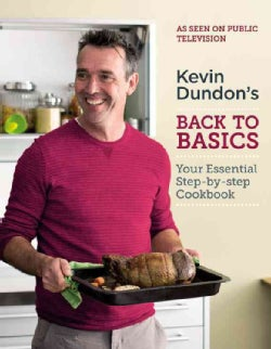 Kevin Dundon's Back to Basics: Your Essential Kitchen Bible (Hardcover)