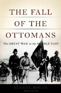 The Fall of the Ottomans: The Great War in the Middle East (Hardcover)