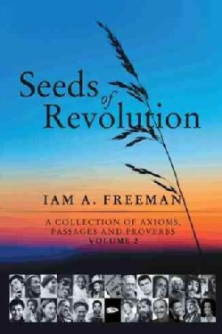 Seeds of Revolution: A Collection of Axioms, Passages and Proverbs (Paperback)