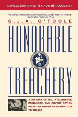 Honorable Treachery: A History of U. S. Intelligence, Espionage, and Covert Action from the American Revolution t... (Paperback)