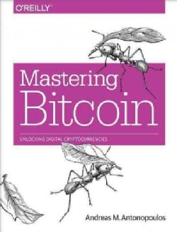 Mastering Bitcoin: Unlocking Digital Crypto-currencies (Paperback)
