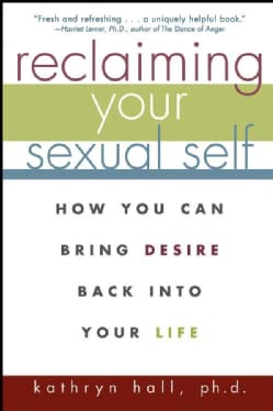 Reclaiming Your Sexual Self: How You Can Bring Desire Back into Your Life (Paperback)