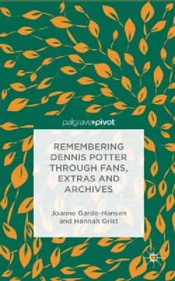 Remembering Dennis Potter Through Fans, Extras and Archives (Hardcover)