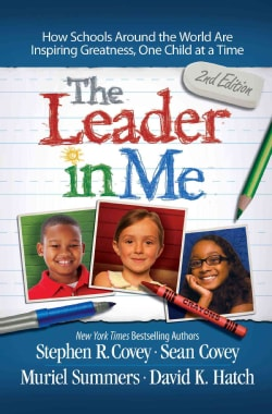 The Leader in Me: How Schools Around the World Are Inspiring Greatness, One Child at a Time (Paperback)