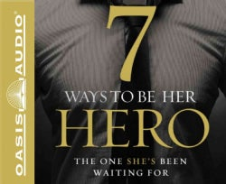 7 Ways to Be Her Hero: The One Your Wife Has Been Waiting for (CD-Audio)