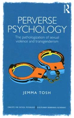 Perverse Psychology: The Pathologization of Sexual Violence and Transgenderism (Paperback)