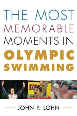 The Most Memorable Moments in Olympic Swimming (Hardcover)
