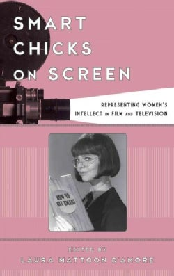 Smart Chicks on Screen: Representing Women's Intellect in Film and Television (Hardcover)