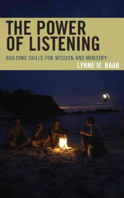 The Power of Listening: Building Skills for Mission and Ministry (Hardcover)