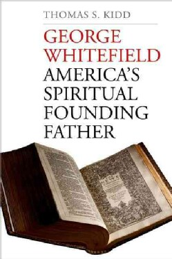 George Whitefield: America's Spiritual Founding Father (Hardcover)