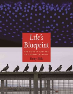 Life's Blueprint: The Science and Art of Embryo Creation (Hardcover)