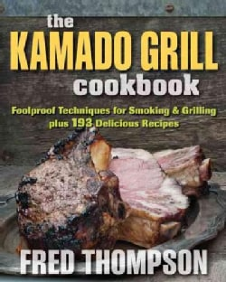 Kamado Grill Cookbook: 150 Delicious Recipes for Foolproof Smoking, Grilling, and More (Paperback)