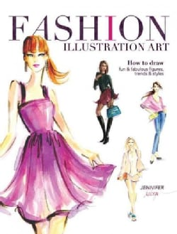 Fashion Illustration Art: How to Draw Fun & Fabulous Figures, Trends & Styles (Paperback)