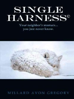 Single Harness: Your Neighbor's Memoir you Just Never Know. (Hardcover)