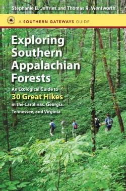 Exploring Southern Appalachian Forests: An Ecological Guide to 30 Great Hikes in the Carolinas, Georgia, Tennesse... (Paperback)