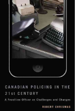 Canadian Policing in the 21st Century: A Frontline Officer on Challenges and Changes (Paperback)