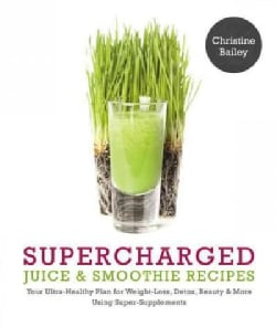 Supercharged Juice & Smoothie Recipes: Your Ultra-Healthy Plan for Weight-Loss, Detox, Beauty & More Using Super-... (Paperback)