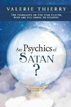 Are Psychics of Satan?: The Stargazer or the Star Placer, Who Are You Going to Believe? (Paperback)
