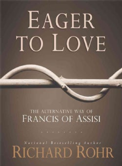 Eager to Love: The Alternative Way of Francis of Assisi (Hardcover)